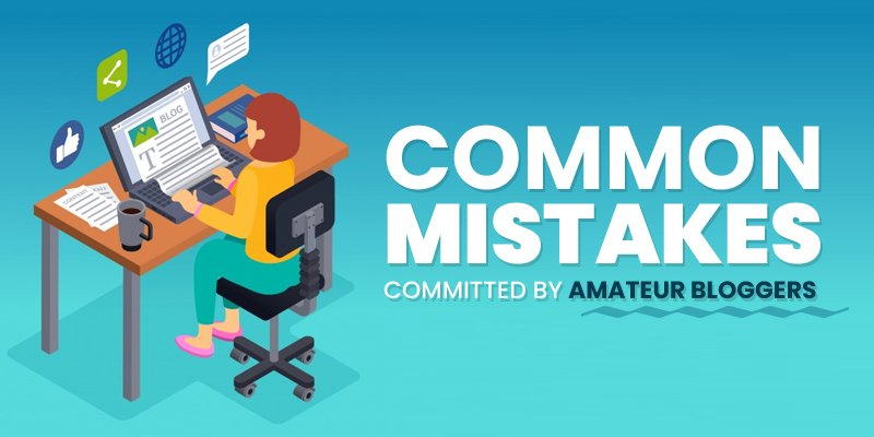 Common Mistakes Committed By Amateur Bloggers